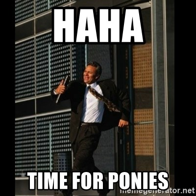 HAHA TIME FOR GUY - haha time for ponies