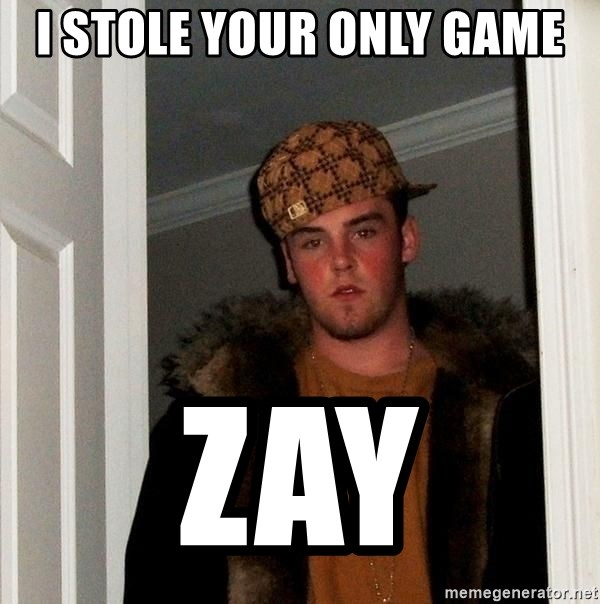 Scumbag Steve - i stole your only game zay