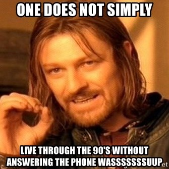 One Does Not Simply - one does not simply live through the 90's without answering the phone wasssssssuup