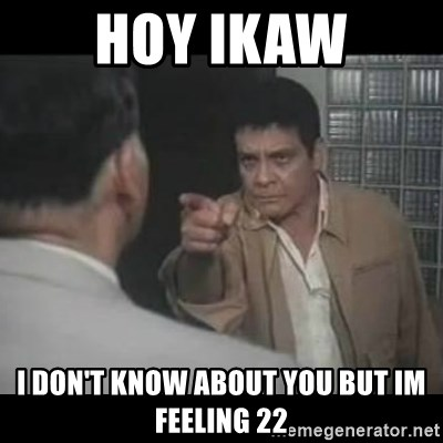 FPJ Hoy - HOY IKAW I don't know about you but im feeling 22