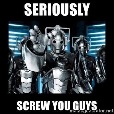 cyberman - Seriously Screw you guys