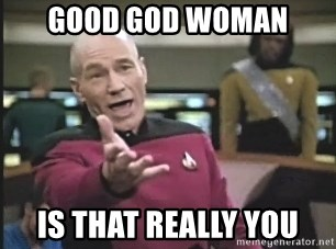 Captain Picard - good god woman is that really you