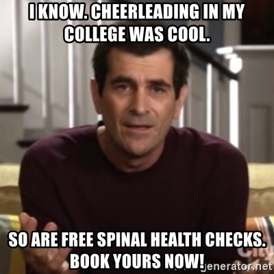 Phil Dunphy - I know. Cheerleading in my college was cool. so are free spinal health checks. BOOK yours nOW!