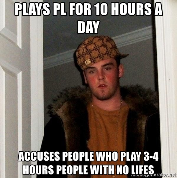 Scumbag Steve - plays pl for 10 hours a day accuses people who play 3-4 hours people with no lifes