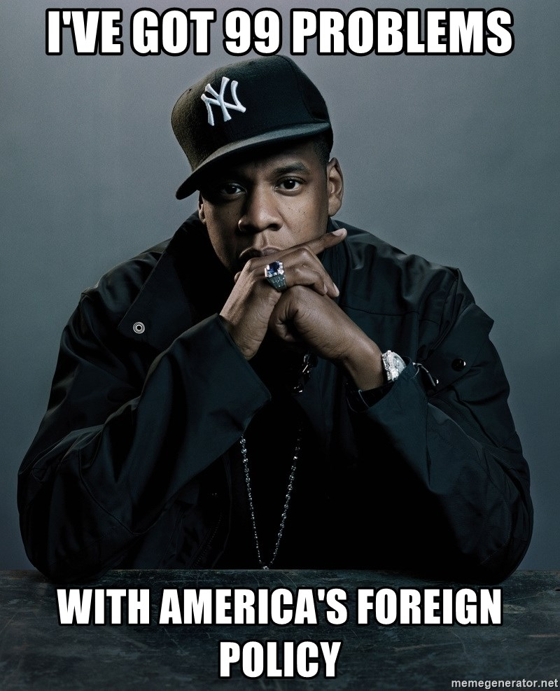 Jay Z problem - I'VE GOT 99 PROBLEMS WITH AMERICA'S FOREIGN POLICY