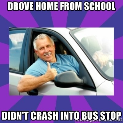 Perfect Driver - DROVE HOME FROM SCHOOL DIDN'T CRASH INTO BUS STOP
