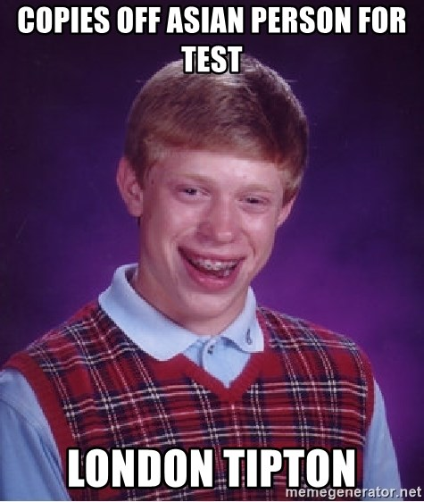 Bad Luck Brian - copies off asian person for test london tipton