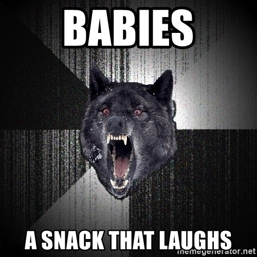 Insanity Wolf - BABIES A snack that laughs