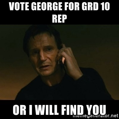 liam neeson taken - vote george for grd 10 rep  or i will find you