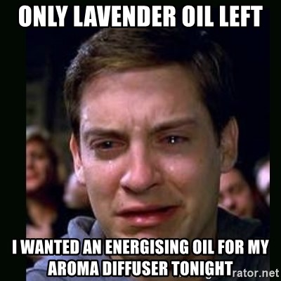 crying peter parker - Only Lavender OIL Left I wanted an ENERGISING oIL for my Aroma Diffuser Tonight
