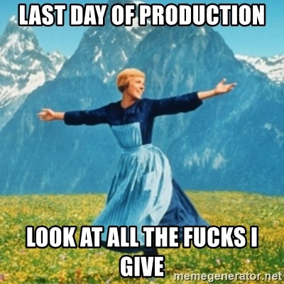 Sound Of Music Lady - last day of production look at all the fucks I give