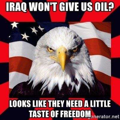 Bald Eagle - Iraq won't give us oil? Looks like they need a little taste of freedom