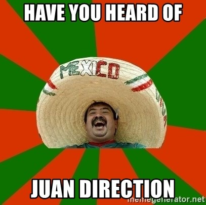 Successful Mexican - HAVE YOU HEARD OF JUAN DIRECTION