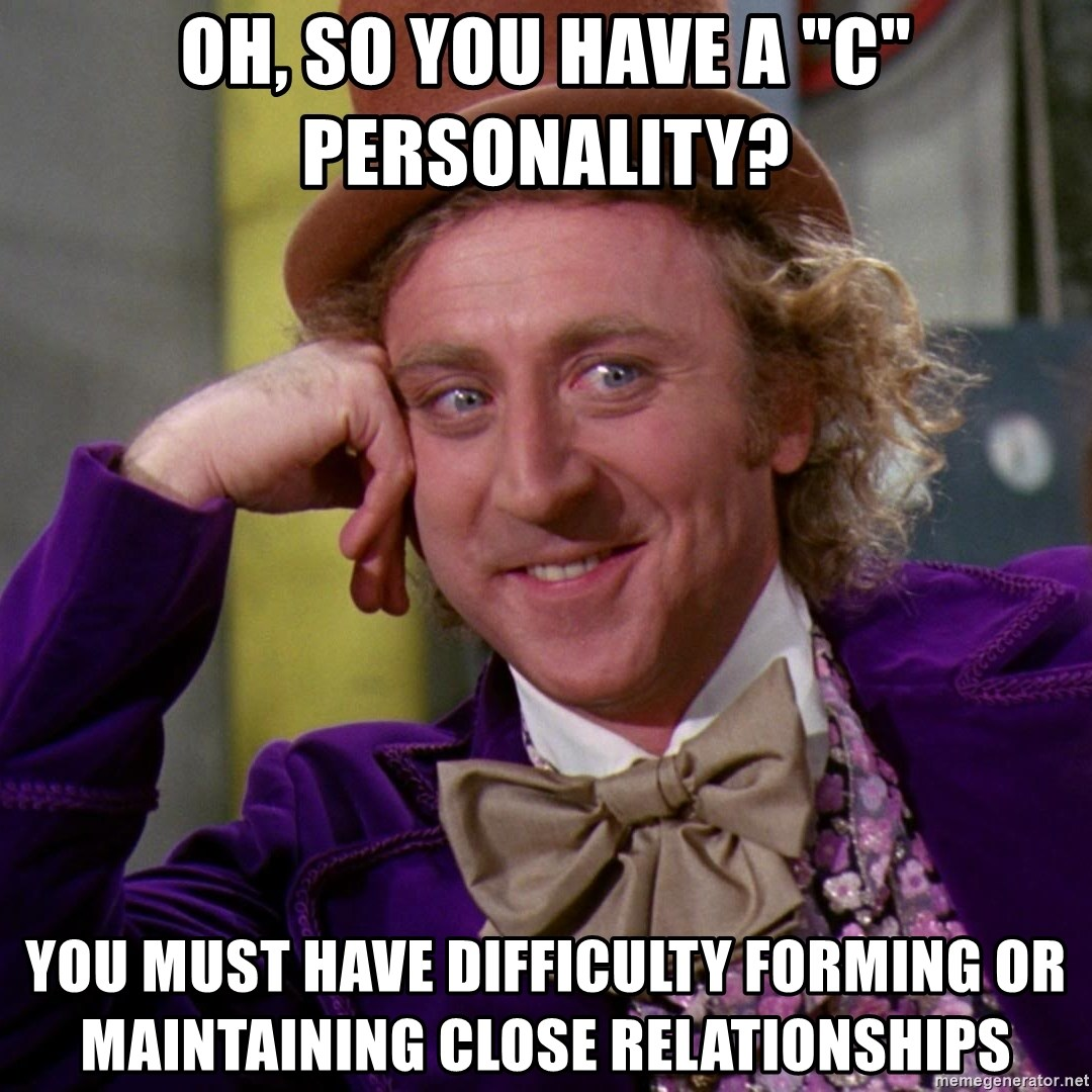 "Willy Wonka - oh, so you have a ""c"" personality? you must have difficulty forming or maintaining close relationships"