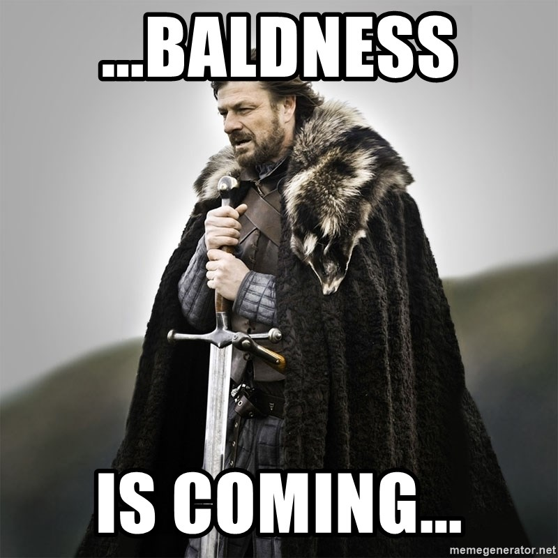 Game of Thrones - ...Baldness Is comIng...