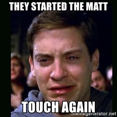 crying peter parker - THEY STARTED THE MATT TOUCH AGAIN