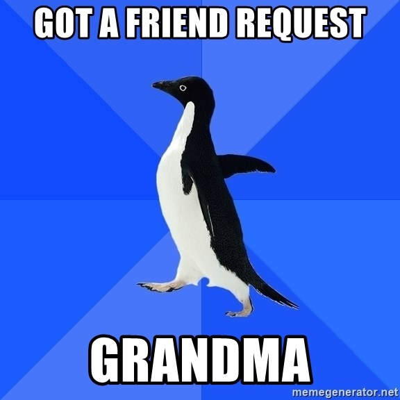 Socially Awkward Penguin - Got a fRiend request Grandma