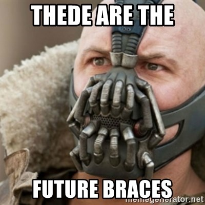 Bane - THEDE ARE THE  FUTURE BRACES