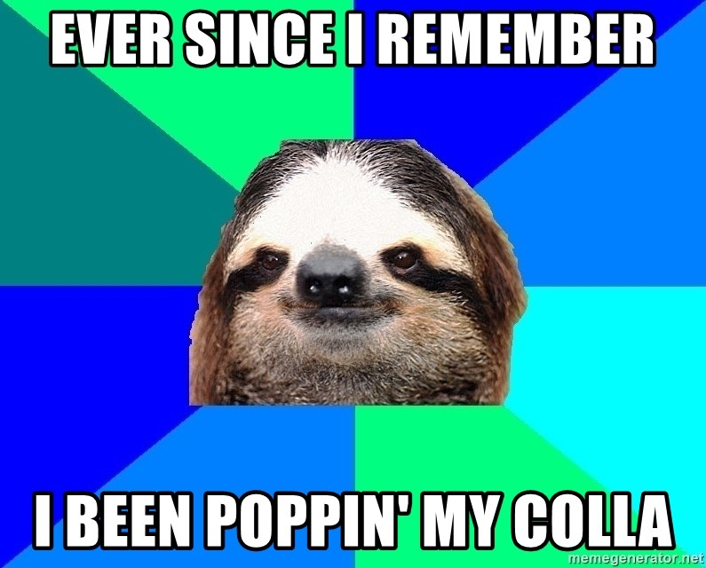 Socially Lazy Sloth - EVER SINCE I REMEMBER I BEEN POPPIN' MY COLLA