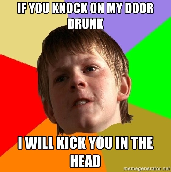 Angry School Boy - If you knock on my door drunk I will kick you in the head