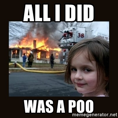 burning house girl - ALL I DID  WAS A POO
