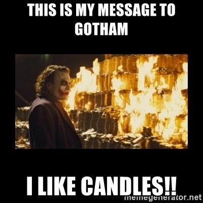 Joker's Message - THIS IS MY MESSAGE TO GOTHAM  I LIKE CANDLES!!