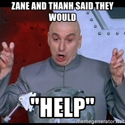 "dr. evil quote - zane and thanh said they would ""help"""