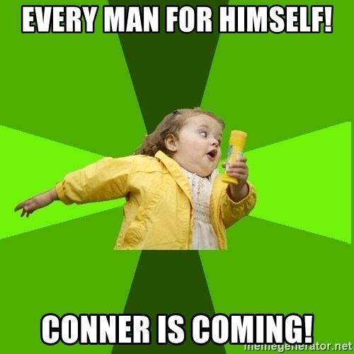 Chubby Bubbles Girl - EVERY MAN FOR HIMSELF! CONNER IS COMING!