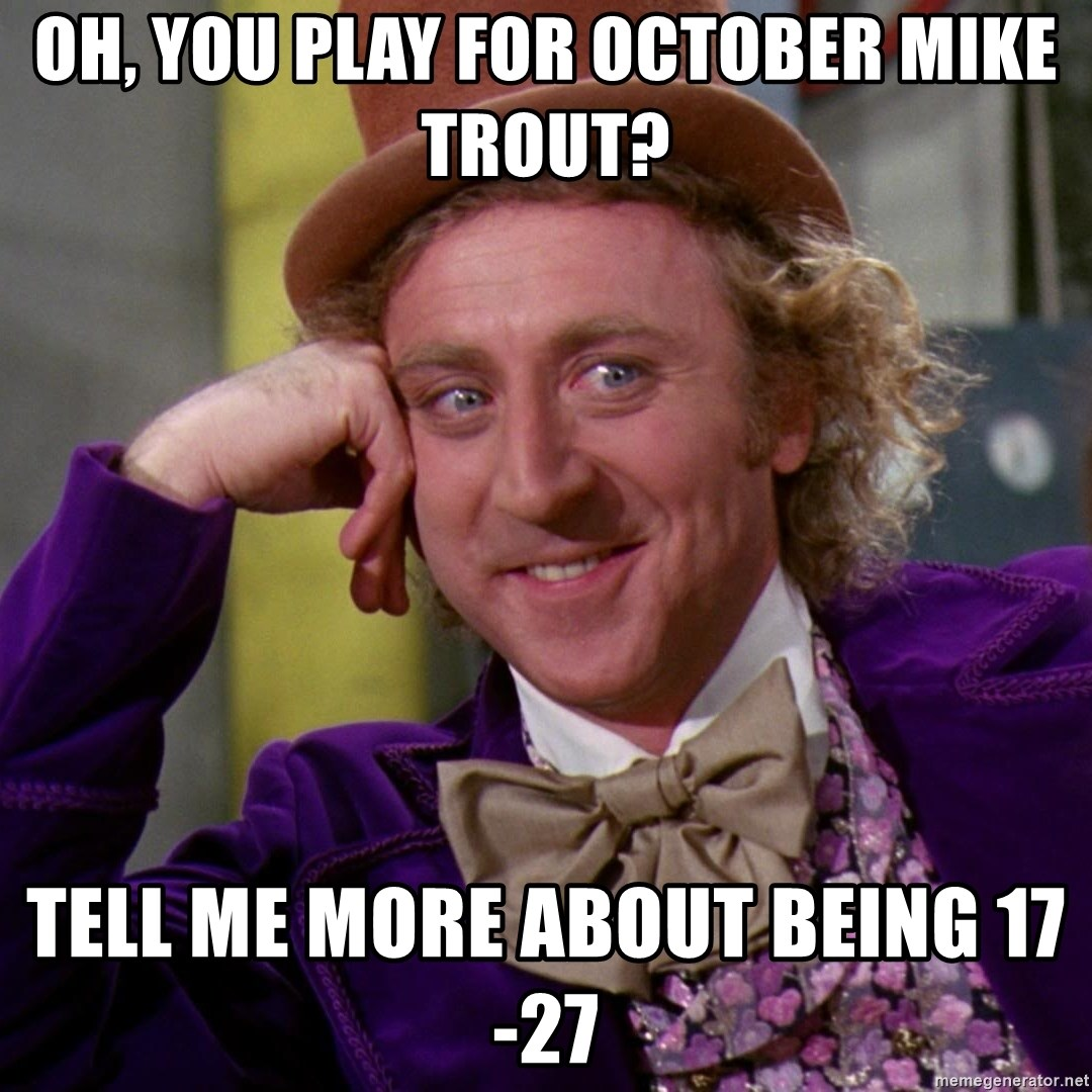 Willy Wonka - Oh, you play for october mike trout? tell me more about being 17-27