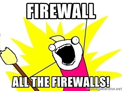 X ALL THE THINGS - firewall all the firewalls!