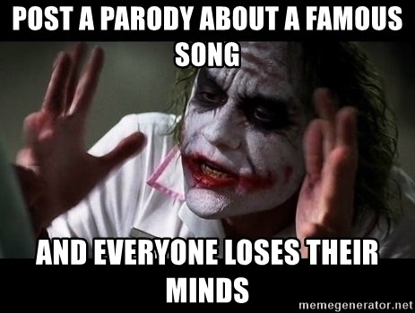 joker mind loss - post a parody about a famous song and everyone loses their minds