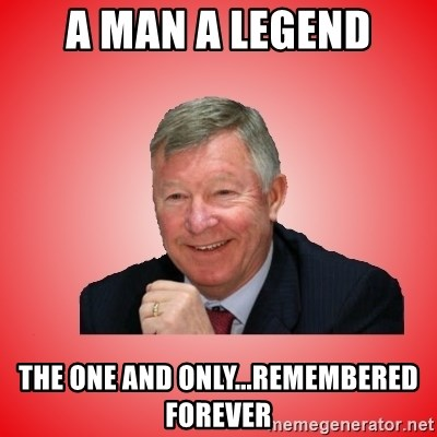 Sir Alex Ferguson - A man a legend The one and only...remembered Forever