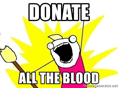 X ALL THE THINGS - Donate all the blood