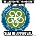 Seal Of Approval - THE LEAGUE of EXTRAORDINARY science men   seal of approval
