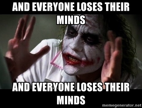 joker mind loss - and everyone loses their minds and everyone loses their minds