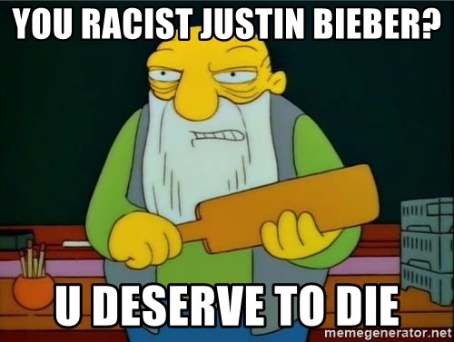 Thats a paddlin - you racist justin bieber? u deserve to die