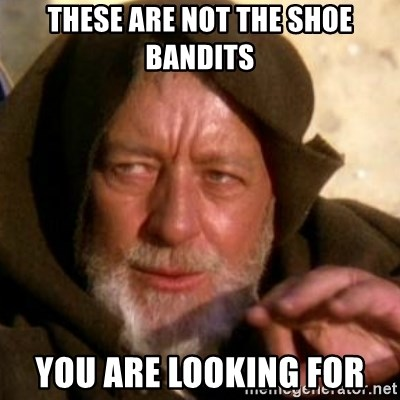 These are not the droids you were looking for - These are not the shoe bandits You are looking for