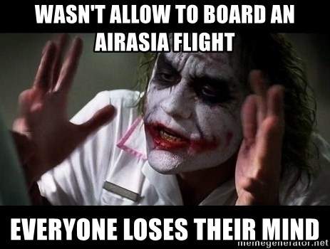 joker mind loss - WASN'T ALLOW TO BOARD AN AIRASIA FLIGHT EVERYONE LOSES THEIR MIND