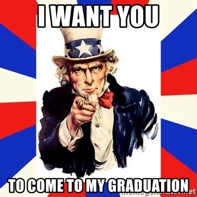 uncle sam i want you - I want You To come to my graduation