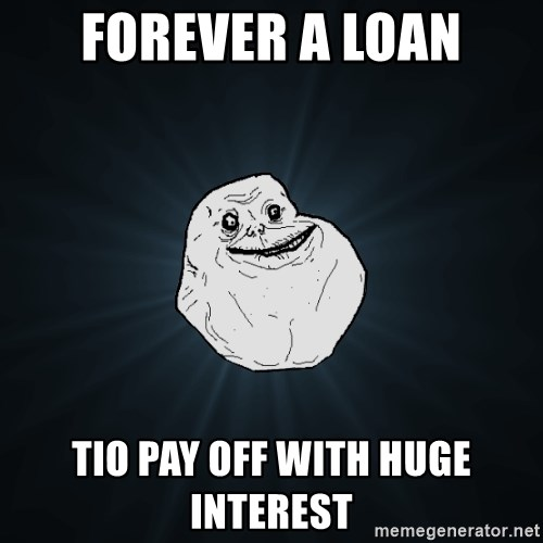 Forever Alone - Forever A Loan Tio Pay Off with Huge Interest