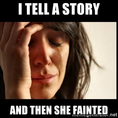 First World Problems - I Tell a Story And Then She Fainted