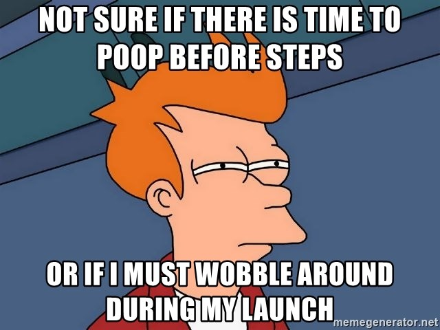 Futurama Fry - Not sure if there is time to poop before steps or if I must wobble around during my launch