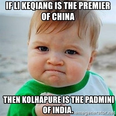 Victory Baby - If Li Keqiang is the premier of China  then Kolhapure is the Padmini of India.