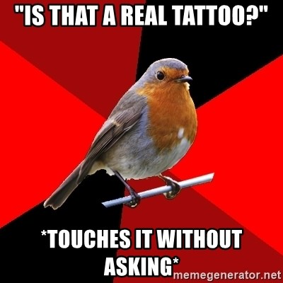 """Retail Robin - """"Is that a real tattoo?"""" *touches it without asking*"""