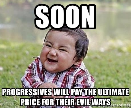 Evil Plan Baby - soon progressives will pay the ultimate price for their evil ways