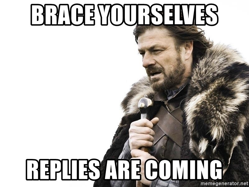 Winter is Coming - Brace yourselves Replies are coming