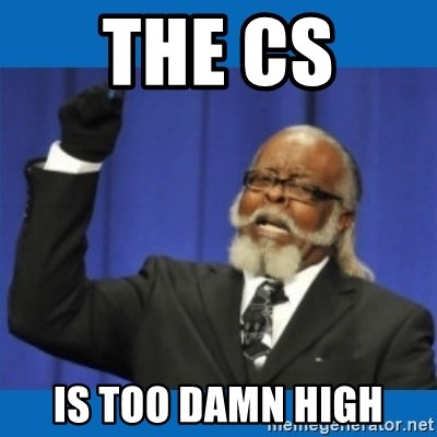 Too damn high - THE CS  IS TOO DAMN HIGH