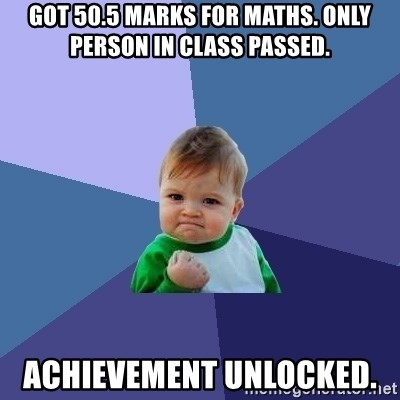 Success Kid - got 50.5 marks for maths. only person in class passed. achievement unlocked.