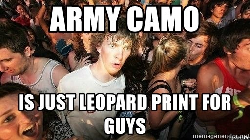 -Sudden Clarity Clarence - ARMY CAMO IS JUST LEOPARD PRINT FOR GUYS
