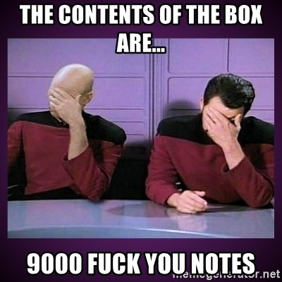 Double Facepalm - The contents of the box are... 9000 fuck you notes